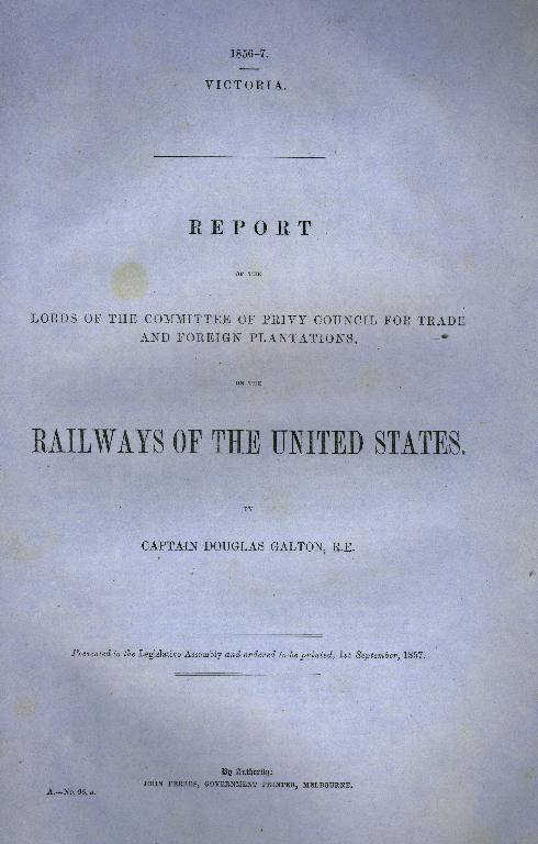 Report of the Lords of the Committee of Privy Council for Trade and Foreign Plantations, on the Railways of the United States. Douglas Galton.