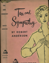 Tea and Sympathy. A Play. Robert Anderson.