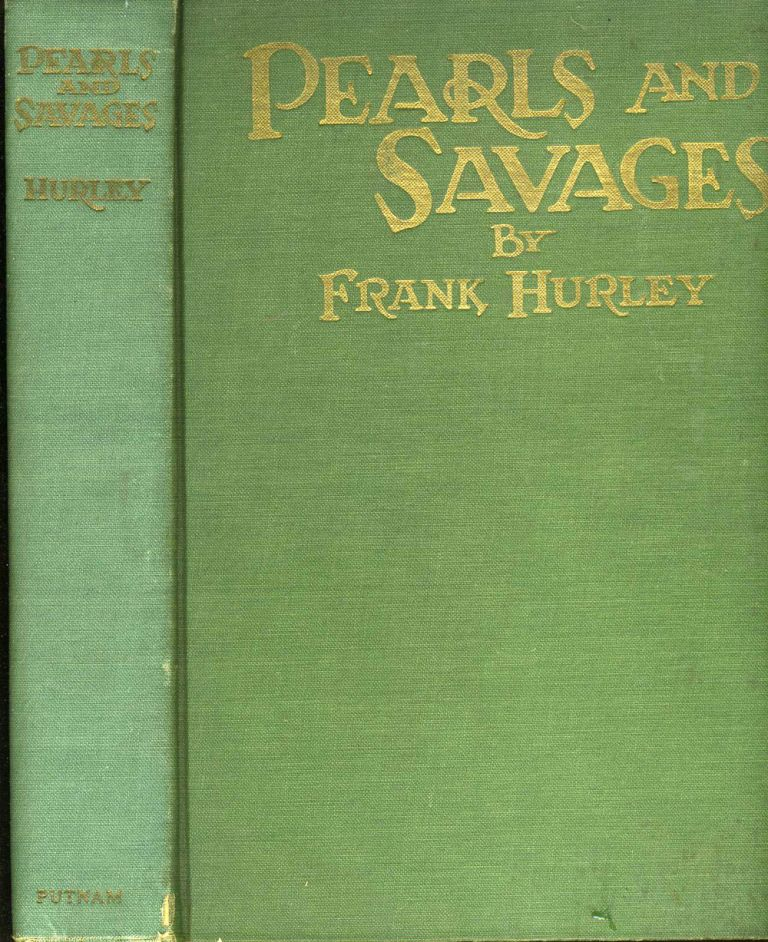 Pearls and Savages. Adventure in the Air, on Land and Sea in New Guinea. Frank Hurley.