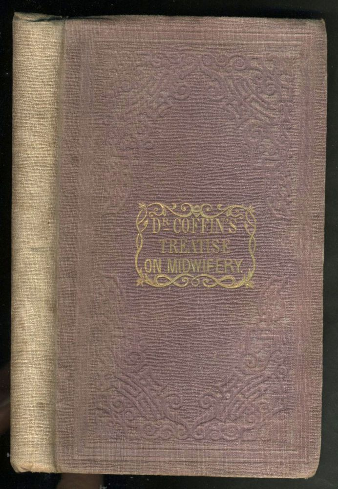 Treatise on Midwifery and the Diseases of Women and Children. A. I. Coffin, M. D.