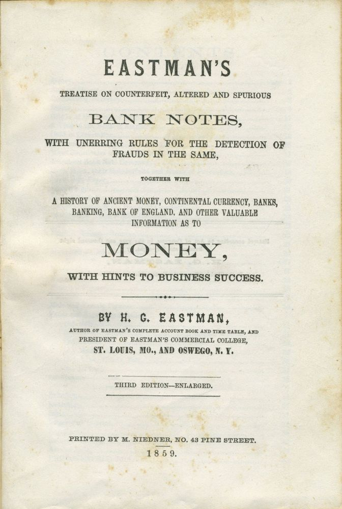 Eastman's Treatise on Counterfeit, Altered and Spurious Bank Notes, with Unerring Rules for the Detection of Frauds in the Same...and other Valuable Information as to Money, with Hints to Business Success. H. G. Eastman.