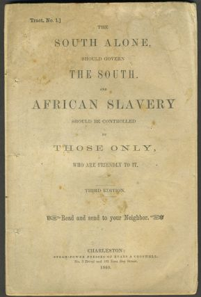 The South Alone, should govern the South. And African Slavery Should be Controlled by Those...