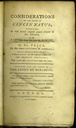 Considerations on the Order of Cincinnatus: to which are added, As well several original papers relative to that institution, A Letter from the late M. Turgot….