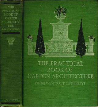 The Practical Book of Garden Architecture. Phebe Westcott Humphreys