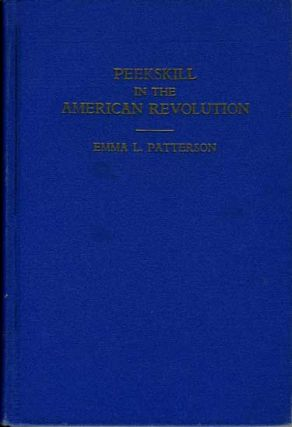 Peekskill in the American Revolution. Emma L. Patterson