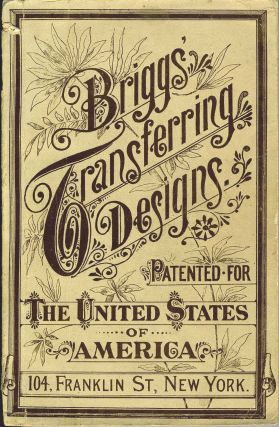 Briggs' Transferring Designs Patented for the United States of America.