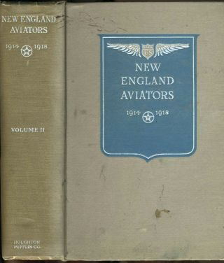 New England Aviators 1914 - 1918 Their Portraits and Their Records, Volume II.