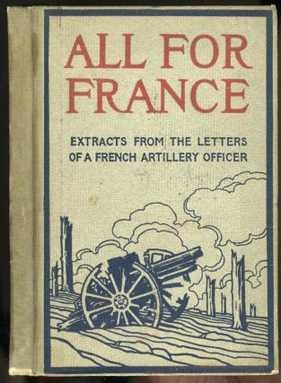 All For France, Extracts From The Letters Of A French Artillery Officer