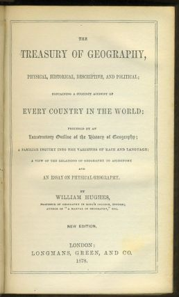 The Treasury of Geography, Physical, Historical, Descriptive, and Political; Containing a Succinct Account of Every Country in the World: Preceded by an Introductory Outline of the History of Geography; A Familiar Inquiry into the Varieties of Race and Language a View of the Relations of Geography to Astronomy and an Essay on Physical Geography.