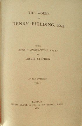 The Works of Henry Fielding, Esq. Edited with a Biographical Essay by Leslie Stephen.