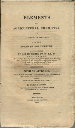Elements of Agricultural Chemistry, in a course of lectures for the board of Agriculture. Sir...