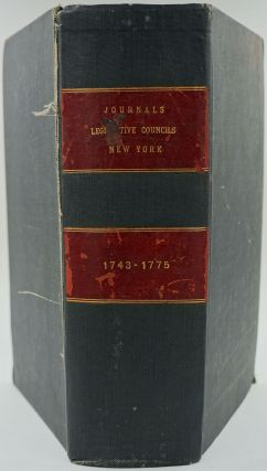 Journal of the Legislative Council of the Colony of New York. Began the 8th Day of December, 1743; and Ended the 3d of April, 1775.