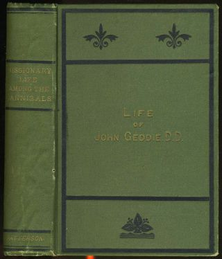 Missionary Life Among the Cannibals: Being the Life of the Rev. John Geddie.