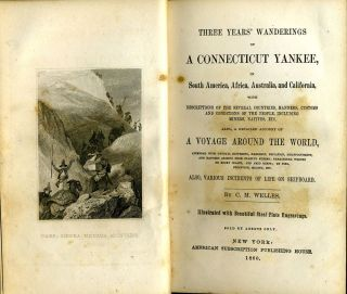 Three Years' Wanderings Of A Connecticut Yankee, In South America, Africa, Australia And California With Descriptions Of The Several Countries, Manners, Customs And Conditions Of The People, Including Miners, Natives, etc. Also, A Detailed Account Of A Voyage Around The World.