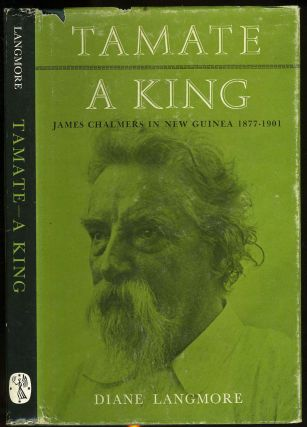 Tamate - A King. James Chalmers in New Guinea, 1877 - 1901. Diane Langmore