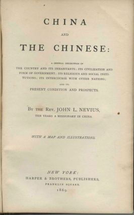China and the Chinese: A general description of the country and its inhabitants; its civilization and form of government; its religious and social institutions; its intercourse with other nations; and its present condition and prospects.