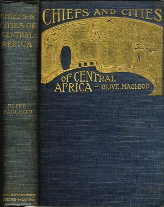 Chiefs and Cities of Central Africa, Across Lake Chad by Way of British, French and German...