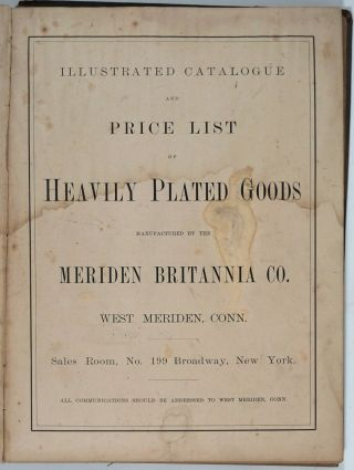 Illustrated Catalogue and Price List of Heavily Plated Goods Manufactured by the Meriden...