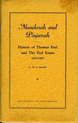 Mandurah and Pinjarrah, History of Thomas Peel and The Peel Estate 1829 - 1865. Australia, W. C....