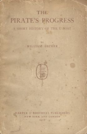 The Pirate's Progress: A Short History of the U-Boat. William Archer