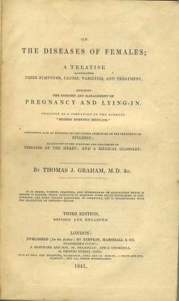 On Diseases of Females; A Treatise illustrating their Symptoms, Causes, Varieties, and Treatment. Including the Diseases and Management of Pregnancy and Lying-in., containing also an Appendix on the Proper Principles of the Treatment of Epilepsy; an account of the Symptoms and Treatment of Diseases of the Heart, and a Medical Glossary.