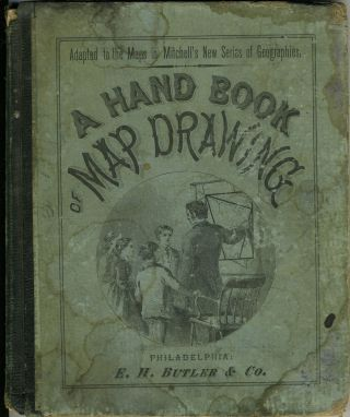 A Hand Book of Map Drawing Adapted Especially to the Maps in Mitchell's New Series of School...