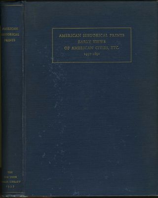 American Historical Prints. Early Views of American Cities, Etc. From the Phelps Stokes and...