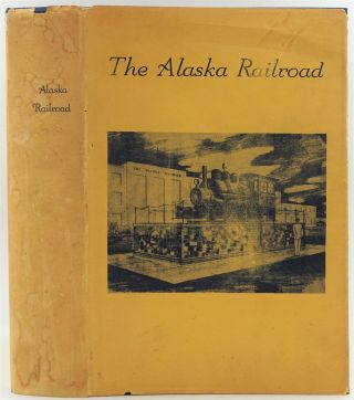 The Alaska Railroad in Pictures 1914 - 1964. Bernadine LeMay Prince