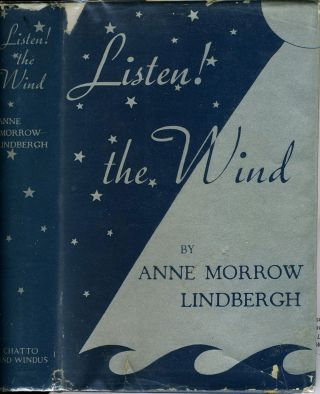 Listen! The Wind. With Foreword and Map Drawings by Charles A. Lindbergh. Anne Morrow Lindbergh