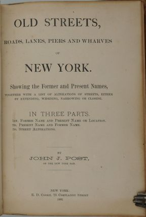 Old Streets, Roads, Lanes, Piers and Wharves of New York. John J. Post