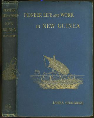 Pioneer Life and Work in New Guinea 1877 - 1894. James Chalmers