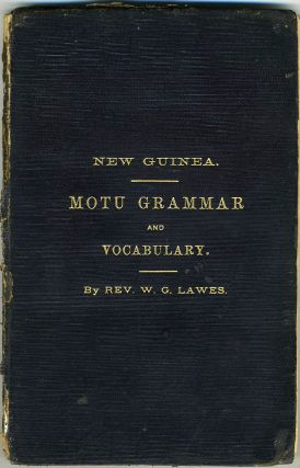 Grammar and Vocabulary of Language Spoken by Motu Tribe, New Guinea. Rev. W. G. Lawes
