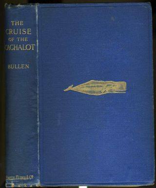 The Cruise of the Cachalot; Round the World after Sperm Whales. Frank T. Bullen