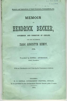 Memoir of Hendrick Becker, Governor and Director of Ceylon, for his Successor, Isaac Augustyn...