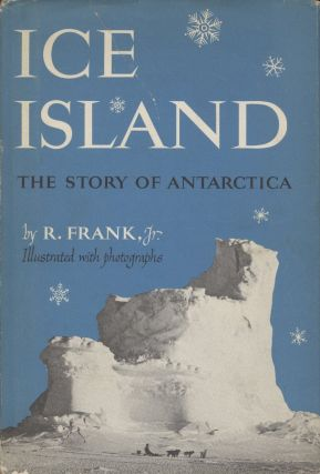 Ice Island: The Story of Antarctica. Frank R