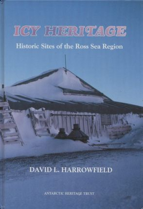 Icy Heritage: Historic Sites of the Ross Sea Region. David L. Harrowfield