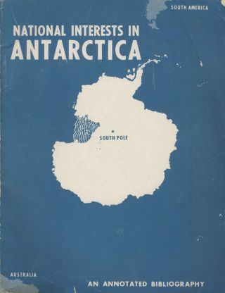 National Interests in Antarctica: An Annotated Bibliography. Robert D. Hayton