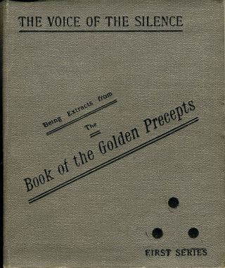 "The Voice of the Silence Being Chosen Fragments from the ""Book of the Golden Precepts"". For the Daily Use of Lanoos (Disciples). Helena Petrovna Blavatsky."