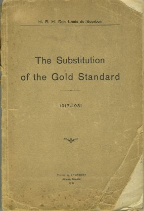 The Substitution of the Gold Standard 1917 - 1931. HRH Don Louis de Bourbon