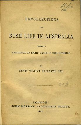 Recollections of Bush Life in Australia, during a Residence of Eight Years in the Interior.