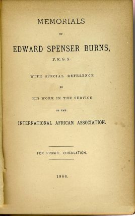 Memorials of Edward Spenser Burns, F. R. G. S. with special reference to his work in the service of the International African Association.
