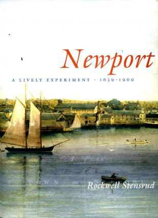 Newport: A Lively Experiment, 1639 - 1969. Rockwell Stensrud