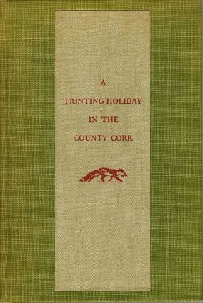 A Hunting Holiday in the County Cork. Margaret Colt