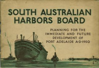 The South Australian Harbors Board. Planning for the Immediate and Future Development of Port...
