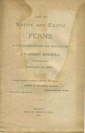 List of Native and Exotic Ferns in the Green-Houses and Grounds of J. Warren Merrill, Cambridge,...