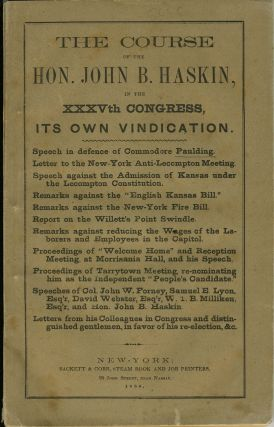 The Course of the Hon. John B. Haskin in the XXXVth Congress, its Own Vindication. Civil War; Draft Riots, John B. Haskin.