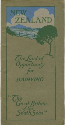 "New Zealand, The Land of Opportunity for Dairying. ""The Great Britain of the South Seas"" New..."