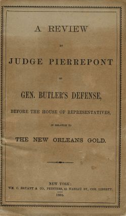 'A Review by Judge Pierrepont of Gen. Butler's Defense, Before the House of Representatives, in Relation to the New Orleans Gold'. Civil War general accused of looting gold from New Orleans. Civil War.