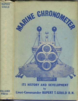 The Marine Chronometer. Its History and Development. Rupert T. Gould, Lt. Commander