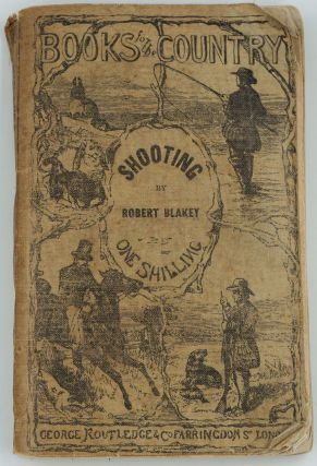 Shooting: A Manual of Practical Information on This Branch of British Field Sports. Robert Blakey